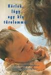 Kérlek, légy egy kis türelemmel Útmutató ajak- és szájpadhasadékos gyermekek szoptatásához