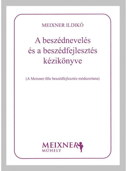 A beszédnevelés és a beszédfejlesztés kézikönyve A Meixner-féle beszédfejlesztés módszertana