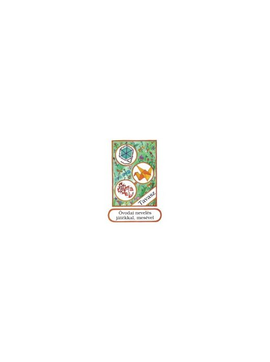 Óvodai nevelés játékkal, mesével Tavasz (Negyedik könyv)
