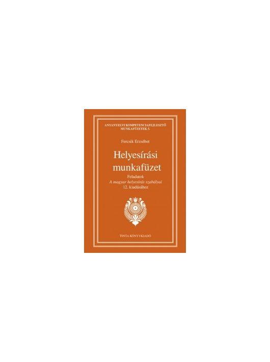 Helyesírási munkafüzet Feladatok A magyar helyesírás szabályai 12. kiadáshoz