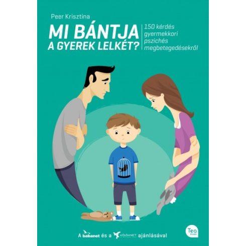 Mi bántja a gyerek lelkét ? 150 kérdés a gyermekkori pszichés megbetegedésekről
