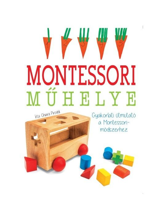 Gyakorlati útmutató a Montessori módszerhez   Maria Montessori műhelye
