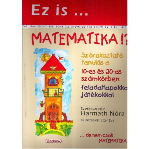 Ez is matematika !? Szórakoztató tanulás a 10-es és 20-as számkörben feladatlapokkal , játékokkal