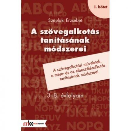 A szövegalkotás tanításának módszerei 3-8 évfolyam I.kötet