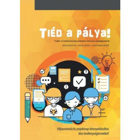Tiéd a pálya!   Projekt- és feladatbank pályaorientációs témanapra pedagógusoknak