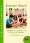 Játsszunk okosan!  -  Tematikus játéktár a gyermekek egyéni képességeinek fejlesztéséhez