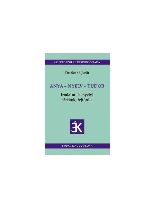 Anya - Nyelv - Tudor - Irodalmi és nyelvi játékok fejtörők